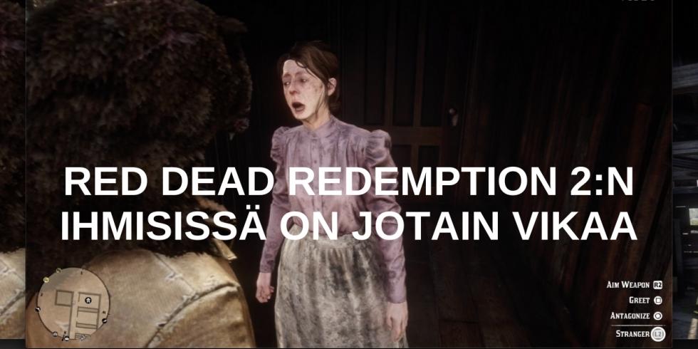 RED DEAD REDEMPTION 2:n ihmisissä on jotain vikaa