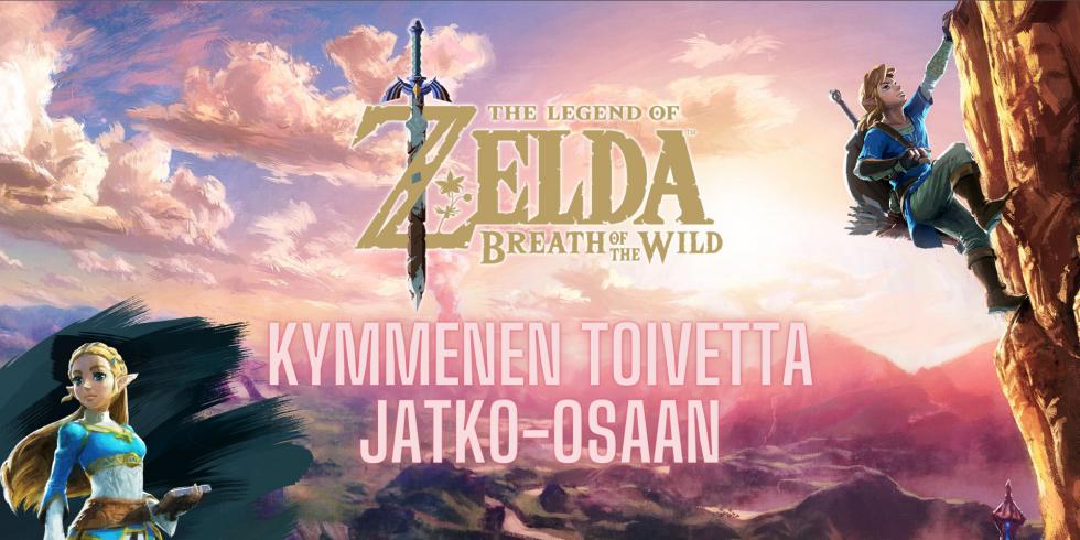 The Legend of Zelda Breath of the Wild -jatko-osaan kymmenen toivetta